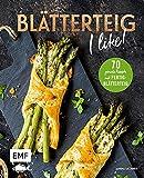 Blätterteig – I like!: 70 geniale Rezepte mit Fertig-Blätterteig – süß und herzhaft