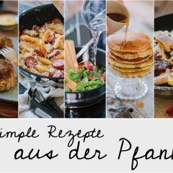 5 simple Rezepte aus der Pfanne